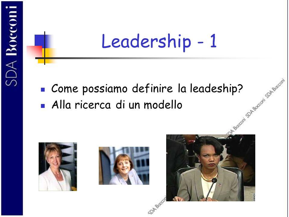 Leadership - 1 Come possiamo definire la leadeship? Alla ricerca di un modello