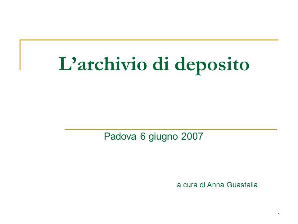 1 Larchivio di deposito Padova 6 giugno 2007 a cura di Anna Guastalla