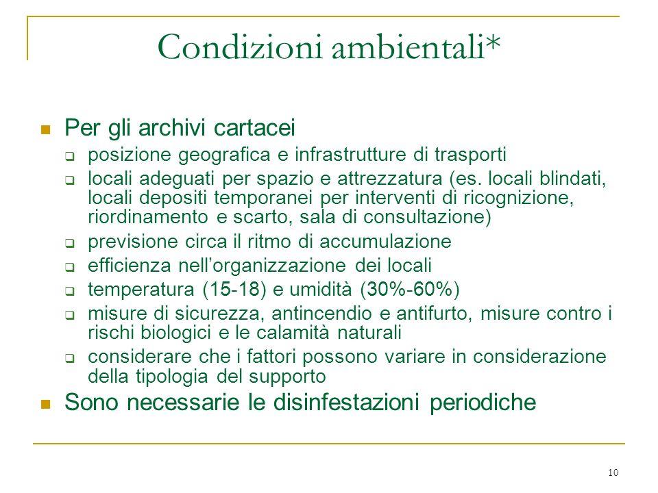 10 Condizioni ambientali* Per gli archivi cartacei posizione geografica e infrastrutture di trasporti locali adeguati per spazio e attrezzatura (es.