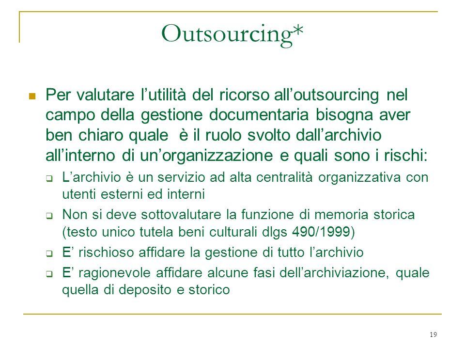 19 Outsourcing* Per valutare lutilità del ricorso alloutsourcing nel campo della gestione documentaria bisogna aver ben chiaro quale è il ruolo svolto