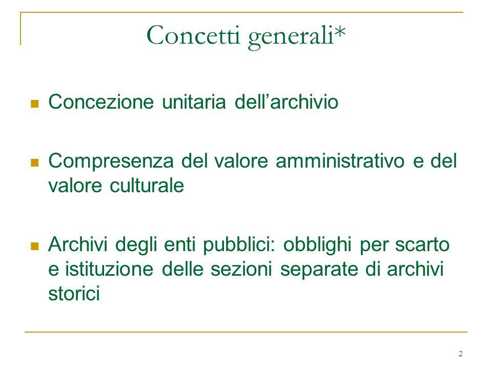 2 Concetti generali* Concezione unitaria dellarchivio Compresenza del valore amministrativo e del valore culturale Archivi degli enti pubblici: obblig