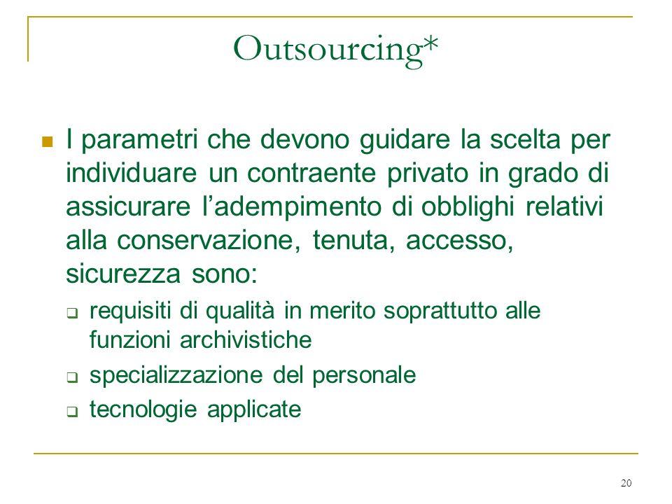 20 Outsourcing* I parametri che devono guidare la scelta per individuare un contraente privato in grado di assicurare ladempimento di obblighi relativ