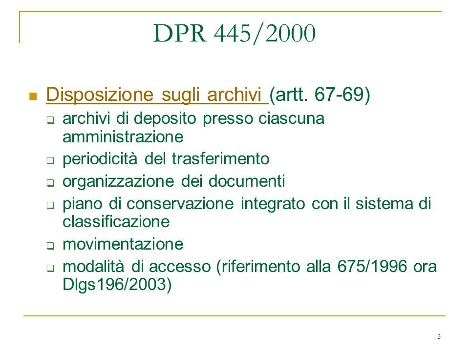 3 DPR 445/2000 Disposizione sugli archivi (artt. 67-69) Disposizione sugli archivi archivi di deposito presso ciascuna amministrazione periodicità del