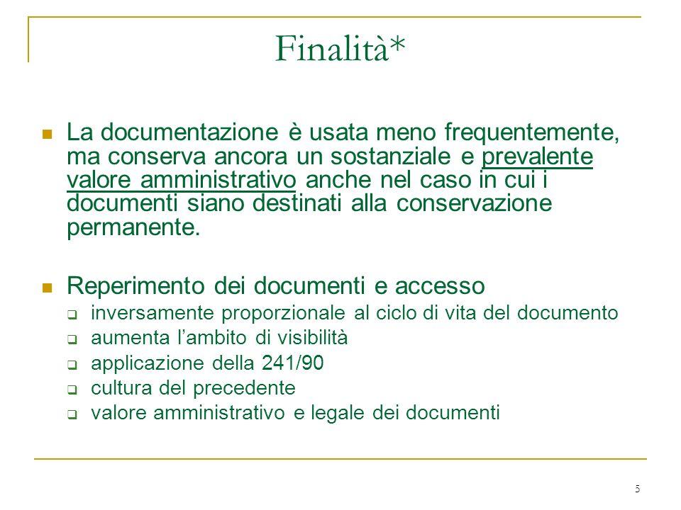 5 Finalità* La documentazione è usata meno frequentemente, ma conserva ancora un sostanziale e prevalente valore amministrativo anche nel caso in cui i documenti siano destinati alla conservazione permanente.