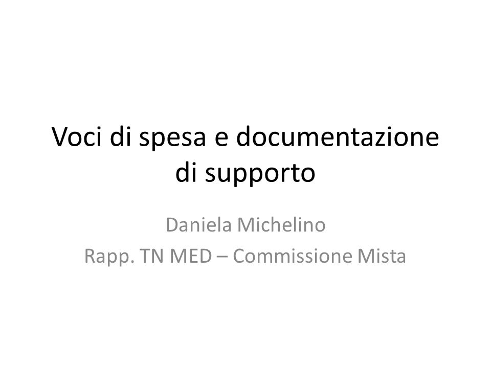 Voci di spesa e documentazione di supporto Daniela Michelino Rapp. TN MED – Commissione Mista