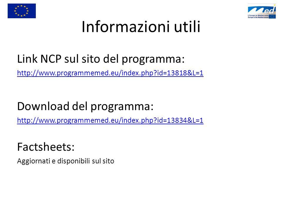 Informazioni utili Link NCP sul sito del programma: http://www.programmemed.eu/index.php id=13818&L=1 Download del programma: http://www.programmemed.eu/index.php id=13834&L=1 Factsheets: Aggiornati e disponibili sul sito