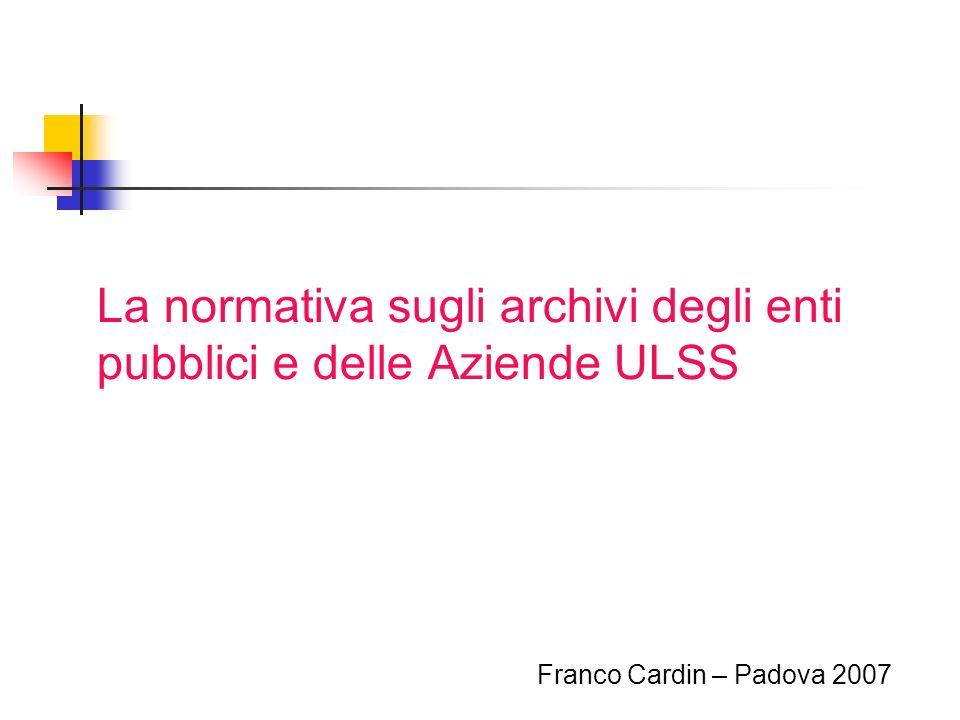 La normativa sugli archivi degli enti pubblici e delle Aziende ULSS Franco Cardin – Padova 2007