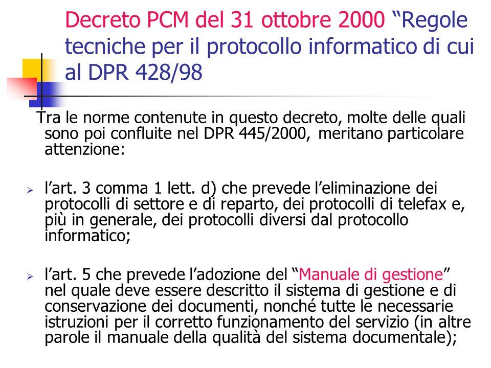 Decreto PCM del 31 ottobre 2000 Regole tecniche per il protocollo informatico di cui al DPR 428/98 Tra le norme contenute in questo decreto, molte delle quali sono poi confluite nel DPR 445/2000, meritano particolare attenzione: lart.