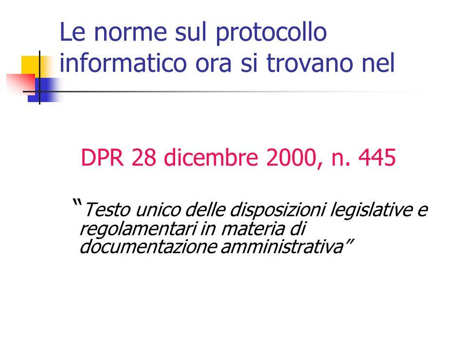 Le norme sul protocollo informatico ora si trovano nel DPR 28 dicembre 2000, n.
