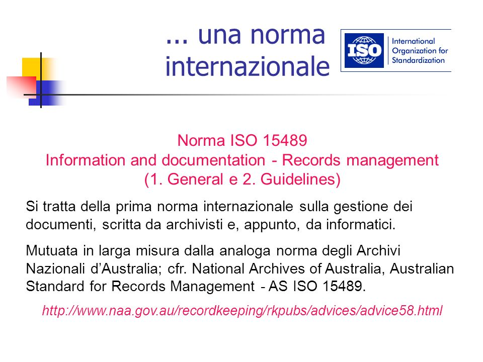 ... una norma internazionale Norma ISO 15489 Information and documentation - Records management (1. General e 2. Guidelines) Si tratta della prima nor