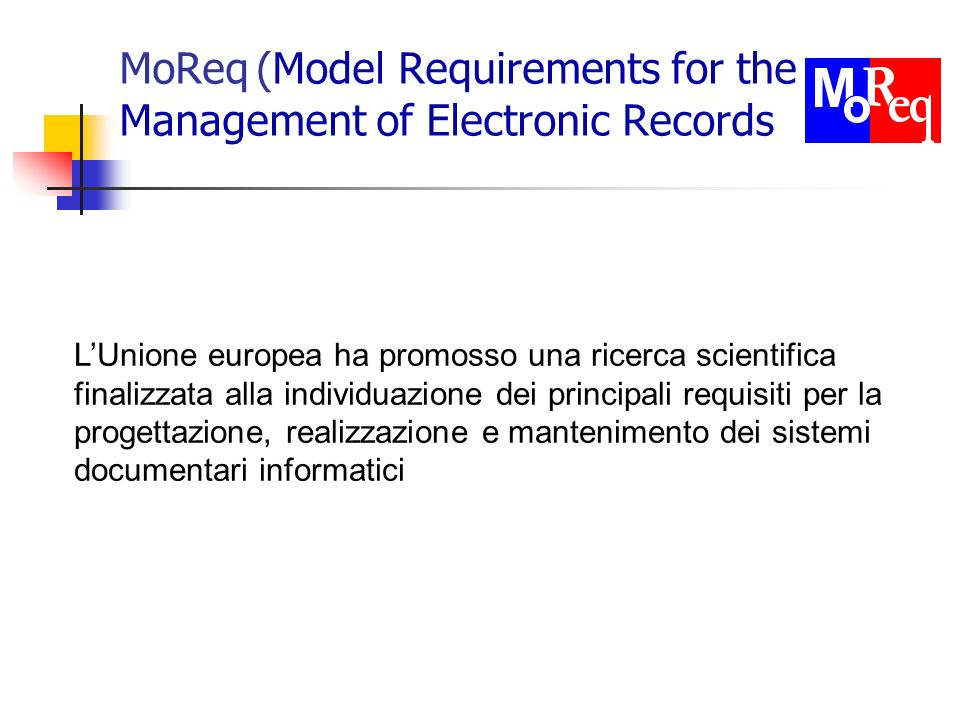 MoReq (Model Requirements for the Management of Electronic Records LUnione europea ha promosso una ricerca scientifica finalizzata alla individuazione