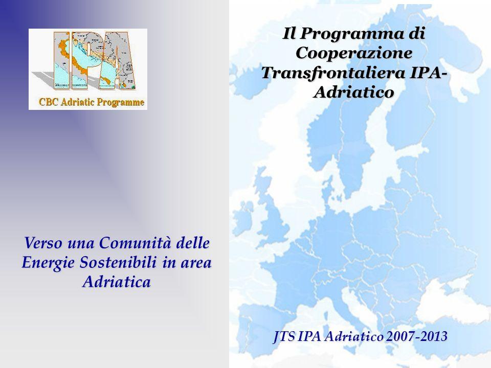 Verso una Comunità delle Energie Sostenibili in area Adriatica JTS IPA Adriatico 2007-2013 Il Programma di Cooperazione Transfrontaliera IPA- Adriatico