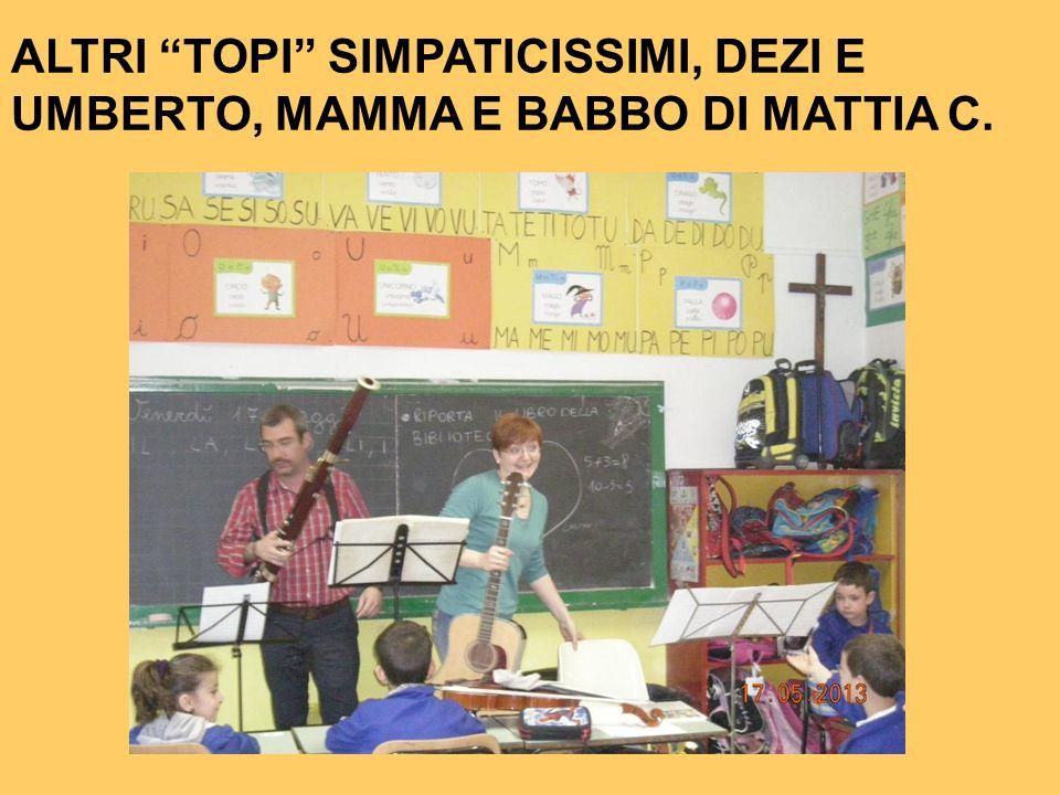 ALTRI TOPI SIMPATICISSIMI, DEZI E UMBERTO, MAMMA E BABBO DI MATTIA C.