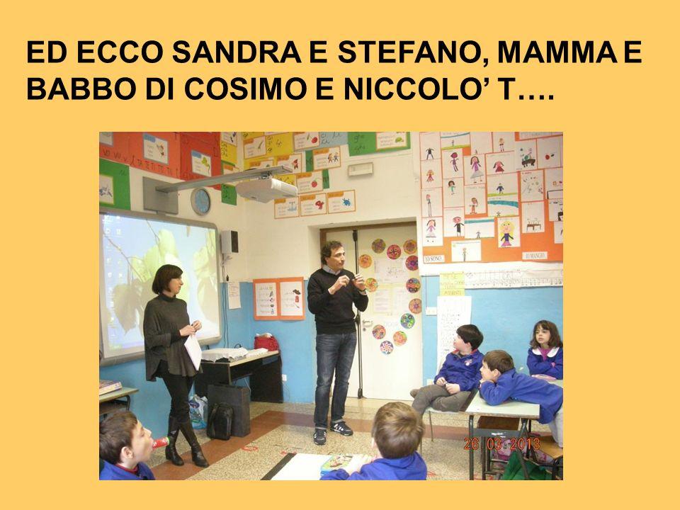 ED ECCO SANDRA E STEFANO, MAMMA E BABBO DI COSIMO E NICCOLO T….