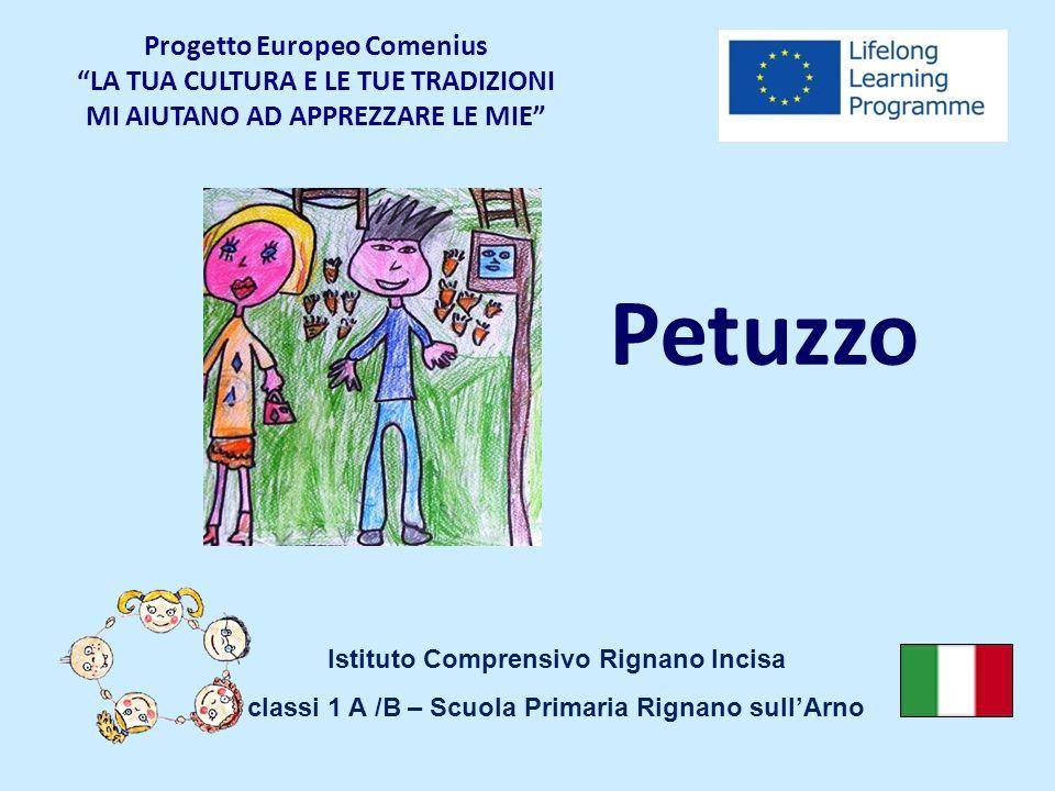 Petuzzo Istituto Comprensivo Rignano Incisa classi 1 A /B – Scuola Primaria Rignano sullArno Progetto Europeo ComeniusLA TUA CULTURA E LE TUE TRADIZIO