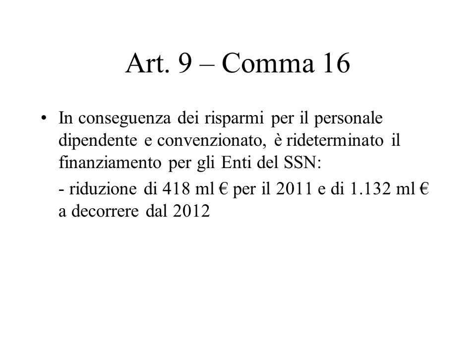Art. 9 – Comma 16 In conseguenza dei risparmi per il personale dipendente e convenzionato, è rideterminato il finanziamento per gli Enti del SSN: - ri