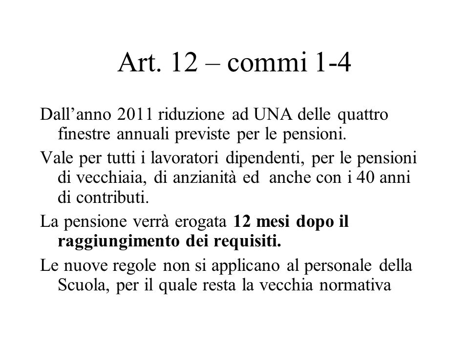 Art. 12 – commi 1-4 Dallanno 2011 riduzione ad UNA delle quattro finestre annuali previste per le pensioni. Vale per tutti i lavoratori dipendenti, pe
