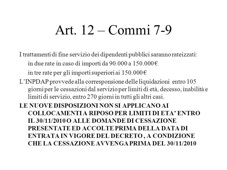 Art. 12 – Commi 7-9 I trattamenti di fine servizio dei dipendenti pubblici saranno rateizzati: in due rate in caso di importi da 90.000 a 150.000 in t