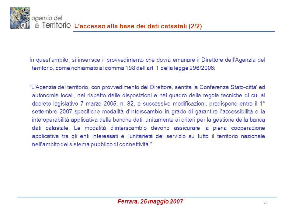 22 In questambito, si inserisce il provvedimento che dovrà emanare il Direttore dellAgenzia del territorio, come richiamato al comma 198 dellart.