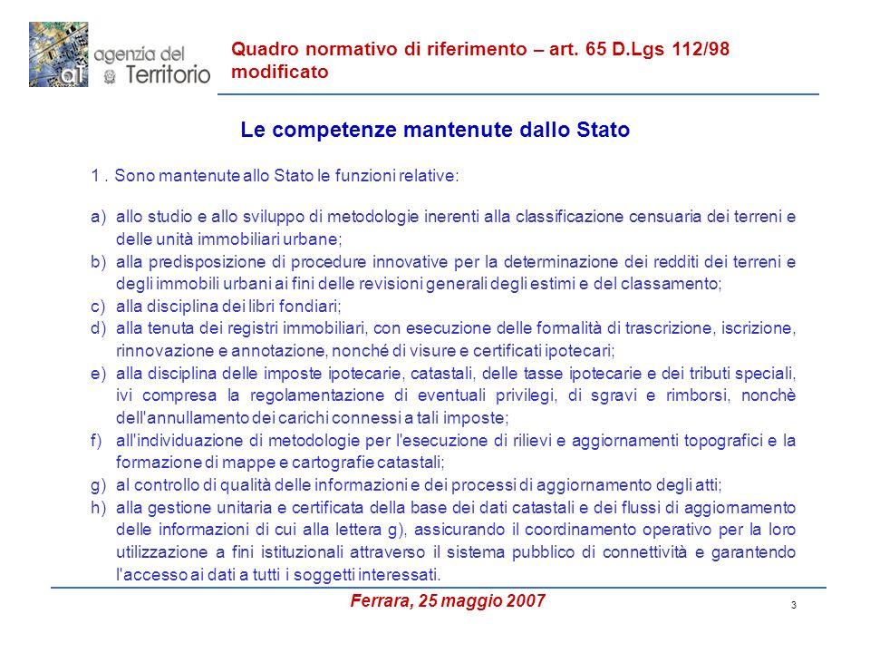 3 1. Sono mantenute allo Stato le funzioni relative: a)allo studio e allo sviluppo di metodologie inerenti alla classificazione censuaria dei terreni