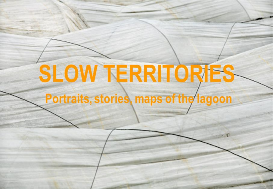 SLOW TERRITORIES Portraits, stories, maps of the lagoon