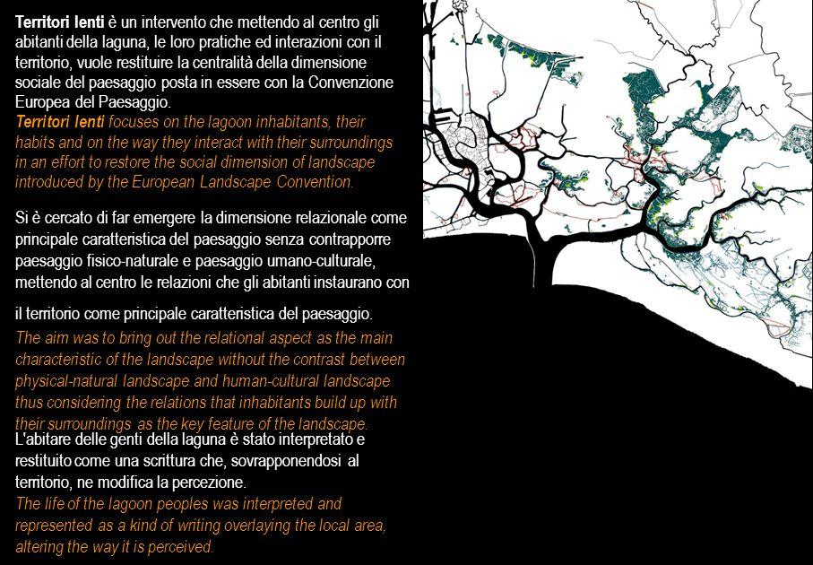 Territori lenti è un intervento che mettendo al centro gli abitanti della laguna, le loro pratiche ed interazioni con il territorio, vuole restituire la centralità della dimensione sociale del paesaggio posta in essere con la Convenzione Europea del Paesaggio.