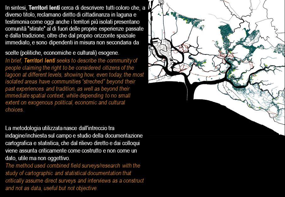 In sintesi, Territori lenti cerca di descrivere tutti coloro che, a diverso titolo, reclamano diritto di cittadinanza in laguna e testimonia come oggi
