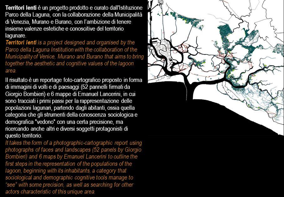 Territori lenti è un progetto prodotto e curato dall Istituzione Parco della Laguna, con la collaborazione della Municipalità di Venezia, Murano e Burano, con lambizione di tenere insieme valenze estetiche e conoscitive del territorio lagunare.