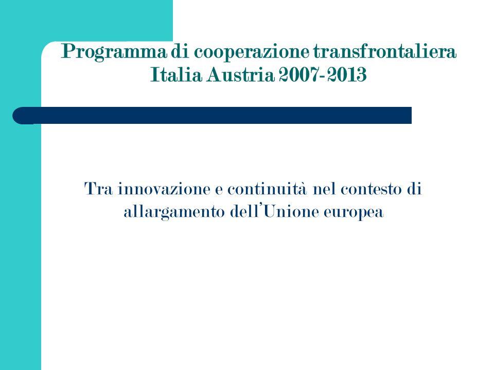 Programma di cooperazione transfrontaliera Italia Austria 2007-2013 Tra innovazione e continuità nel contesto di allargamento dellUnione europea