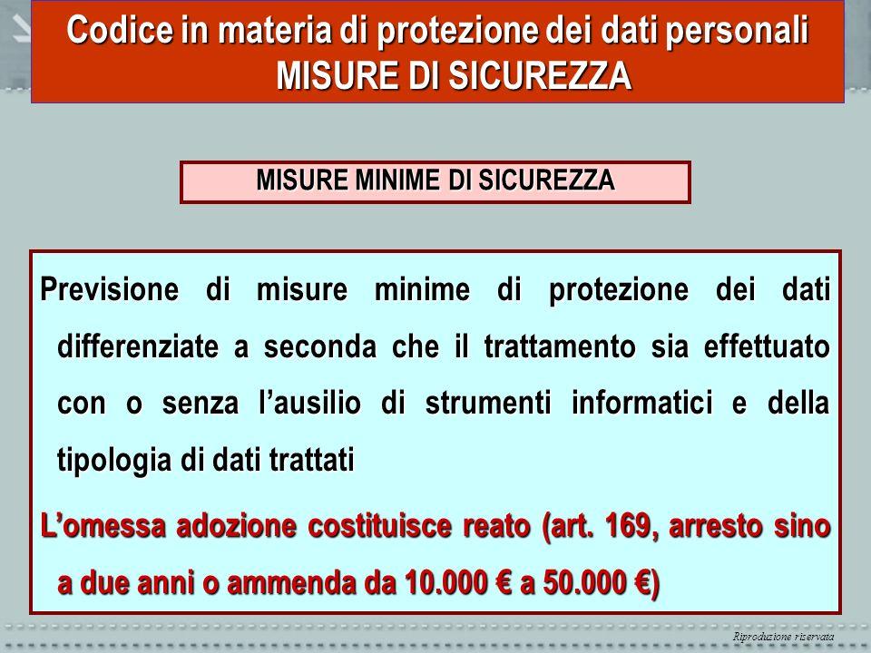 Riproduzione riservata Codice in materia di protezione dei dati personali MISURE DI SICUREZZA MISURE MINIME DI SICUREZZA Previsione di misure minime d