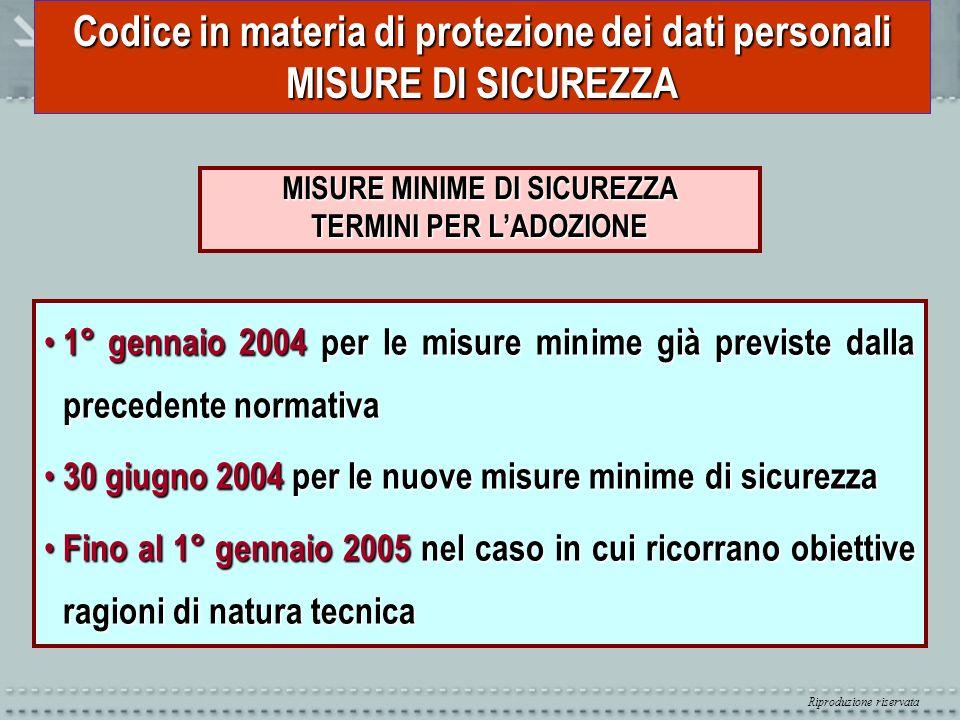 Riproduzione riservata Codice in materia di protezione dei dati personali MISURE DI SICUREZZA MISURE MINIME DI SICUREZZA TERMINI PER LADOZIONE 1° genn