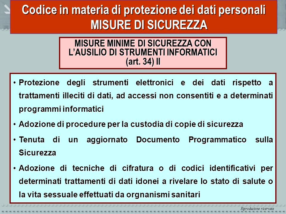 Riproduzione riservata Codice in materia di protezione dei dati personali MISURE DI SICUREZZA MISURE MINIME DI SICUREZZA CON LAUSILIO DI STRUMENTI INF