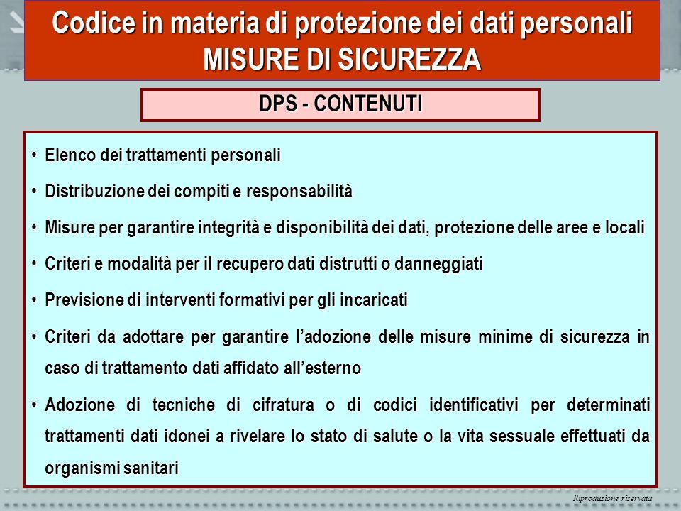 Riproduzione riservata Codice in materia di protezione dei dati personali MISURE DI SICUREZZA DPS - CONTENUTI Elenco dei trattamenti personali Elenco