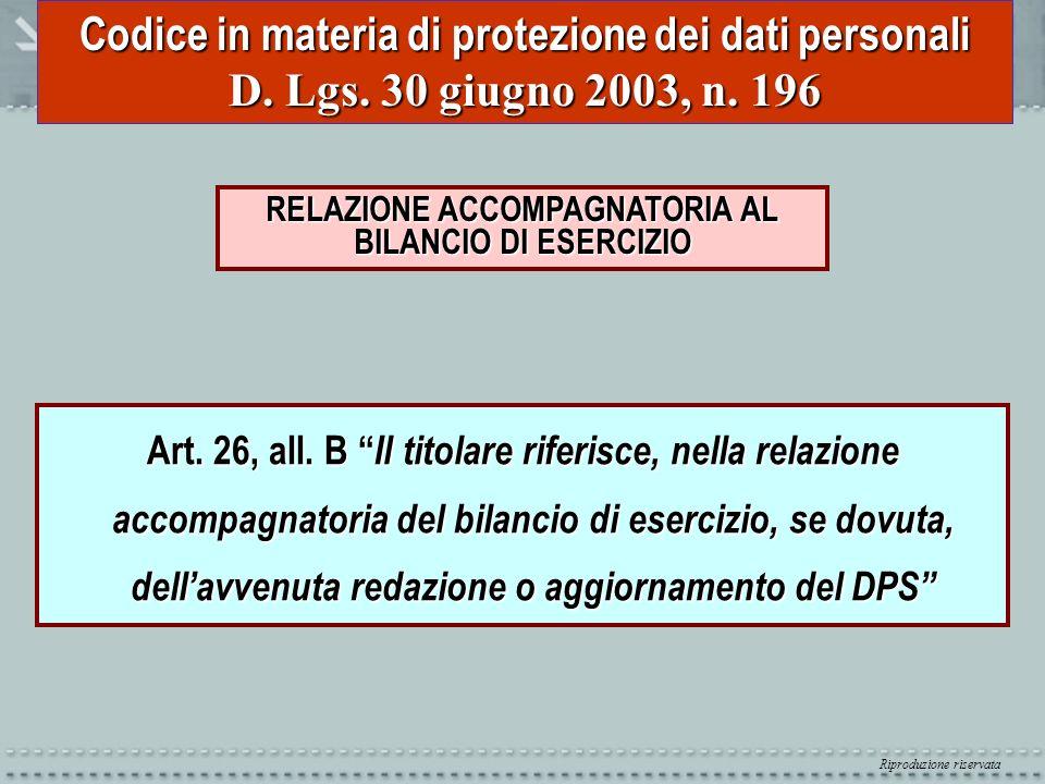 Riproduzione riservata Codice in materia di protezione dei dati personali D. Lgs. 30 giugno 2003, n. 196 RELAZIONE ACCOMPAGNATORIA AL BILANCIO DI ESER