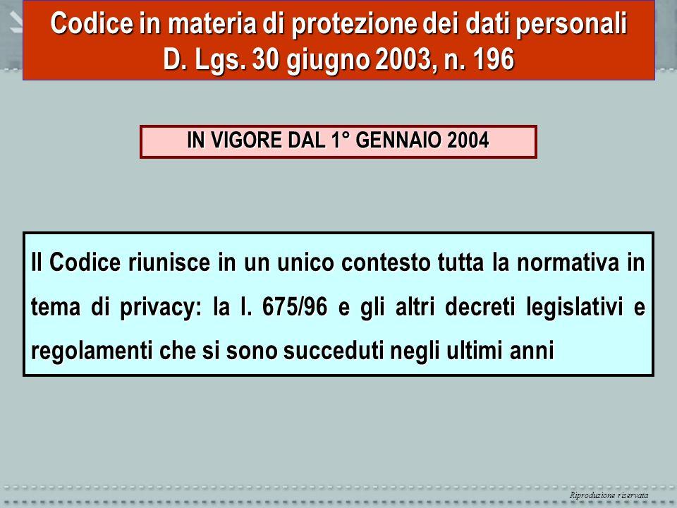 Riproduzione riservata Codice in materia di protezione dei dati personali D. Lgs. 30 giugno 2003, n. 196 IN VIGORE DAL 1° GENNAIO 2004 Il Codice riuni