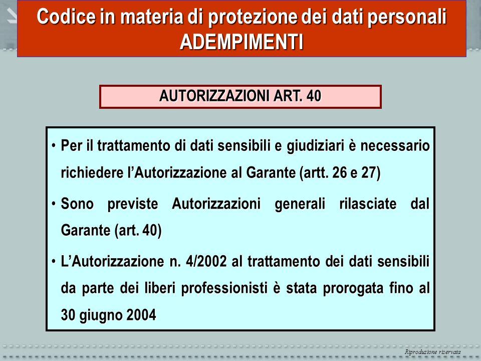Riproduzione riservata Codice in materia di protezione dei dati personali ADEMPIMENTI AUTORIZZAZIONI ART. 40 Per il trattamento di dati sensibili e gi