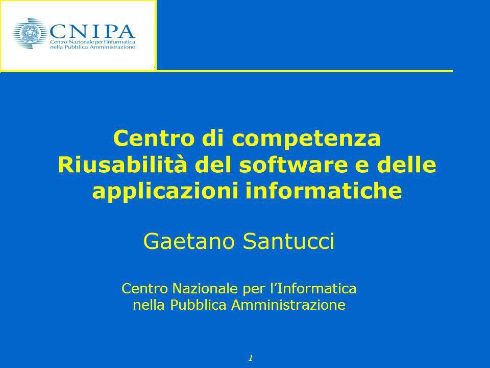 1 Centro di competenza Riusabilità del software e delle applicazioni informatiche Gaetano Santucci Centro Nazionale per lInformatica nella Pubblica Am