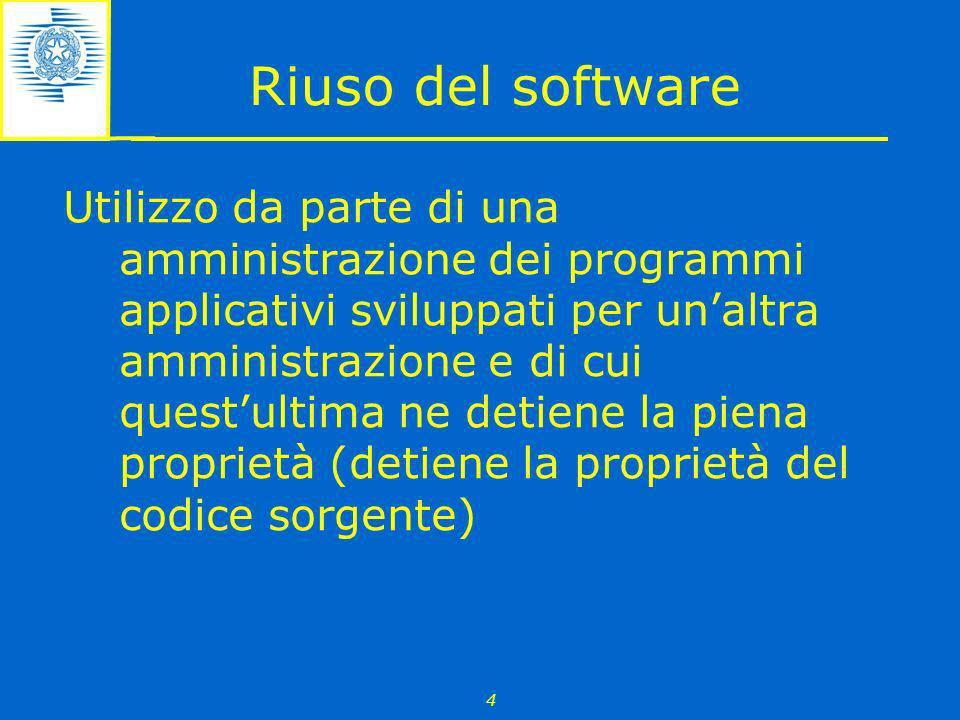 4 Riuso del software Utilizzo da parte di una amministrazione dei programmi applicativi sviluppati per unaltra amministrazione e di cui questultima ne