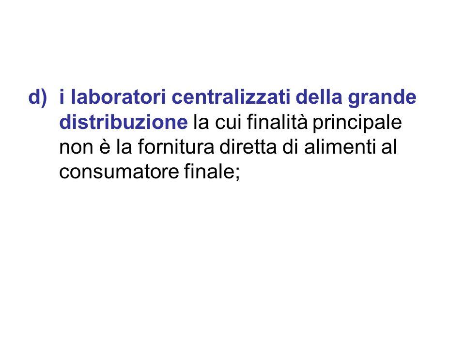 d)i laboratori centralizzati della grande distribuzione la cui finalità principale non è la fornitura diretta di alimenti al consumatore finale;
