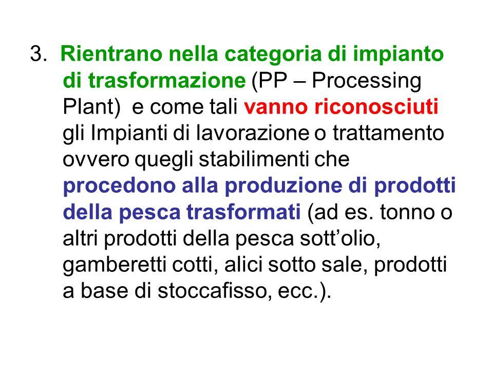 3. Rientrano nella categoria di impianto di trasformazione (PP – Processing Plant) e come tali vanno riconosciuti gli Impianti di lavorazione o tratta