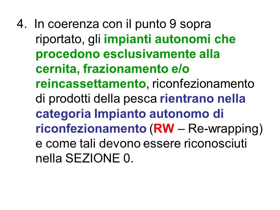 4. In coerenza con il punto 9 sopra riportato, gli impianti autonomi che procedono esclusivamente alla cernita, frazionamento e/o reincassettamento, r