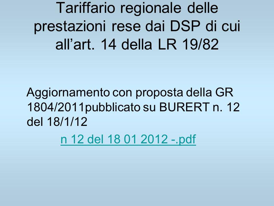 Tariffario regionale delle prestazioni rese dai DSP di cui allart. 14 della LR 19/82 Aggiornamento con proposta della GR 1804/2011pubblicato su BURERT