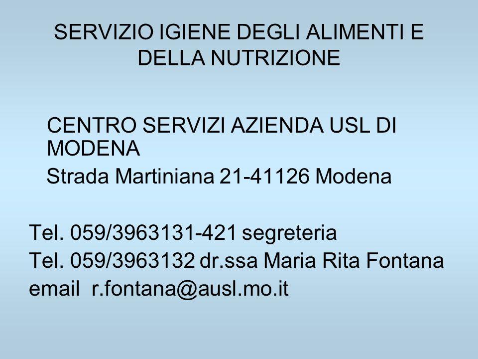 SERVIZIO IGIENE DEGLI ALIMENTI E DELLA NUTRIZIONE CENTRO SERVIZI AZIENDA USL DI MODENA Strada Martiniana 21-41126 Modena Tel. 059/3963131-421 segreter