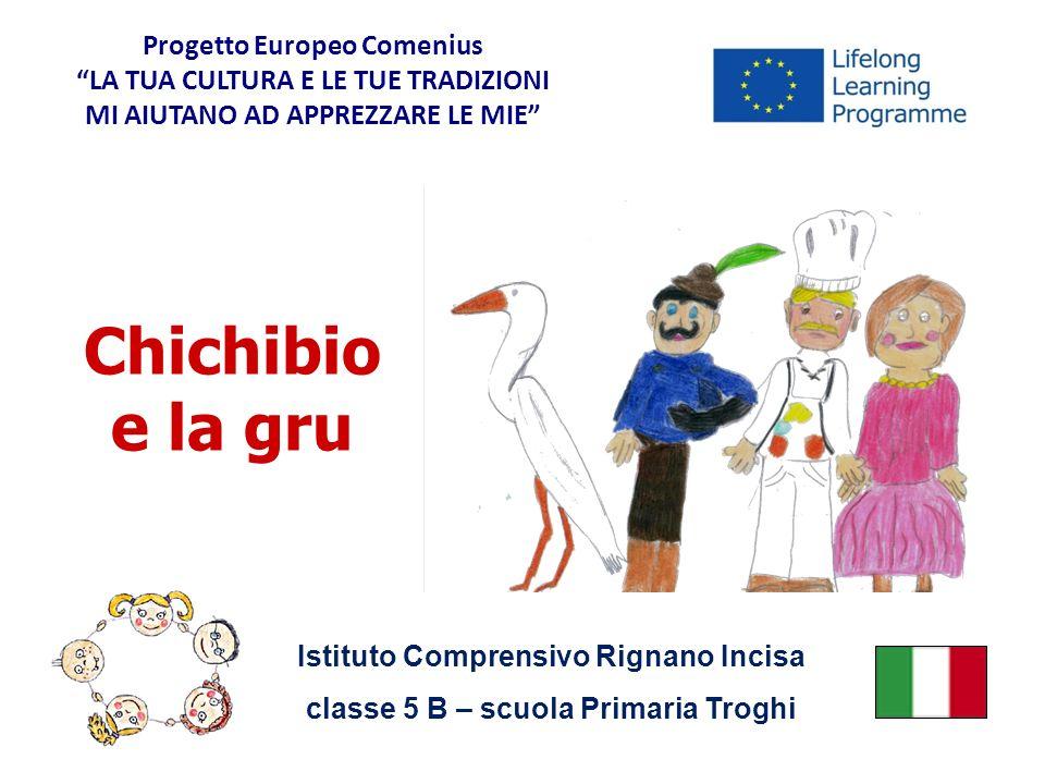 Chichibio e la gru Istituto Comprensivo Rignano Incisa classe 5 B – scuola Primaria Troghi Progetto Europeo ComeniusLA TUA CULTURA E LE TUE TRADIZIONI