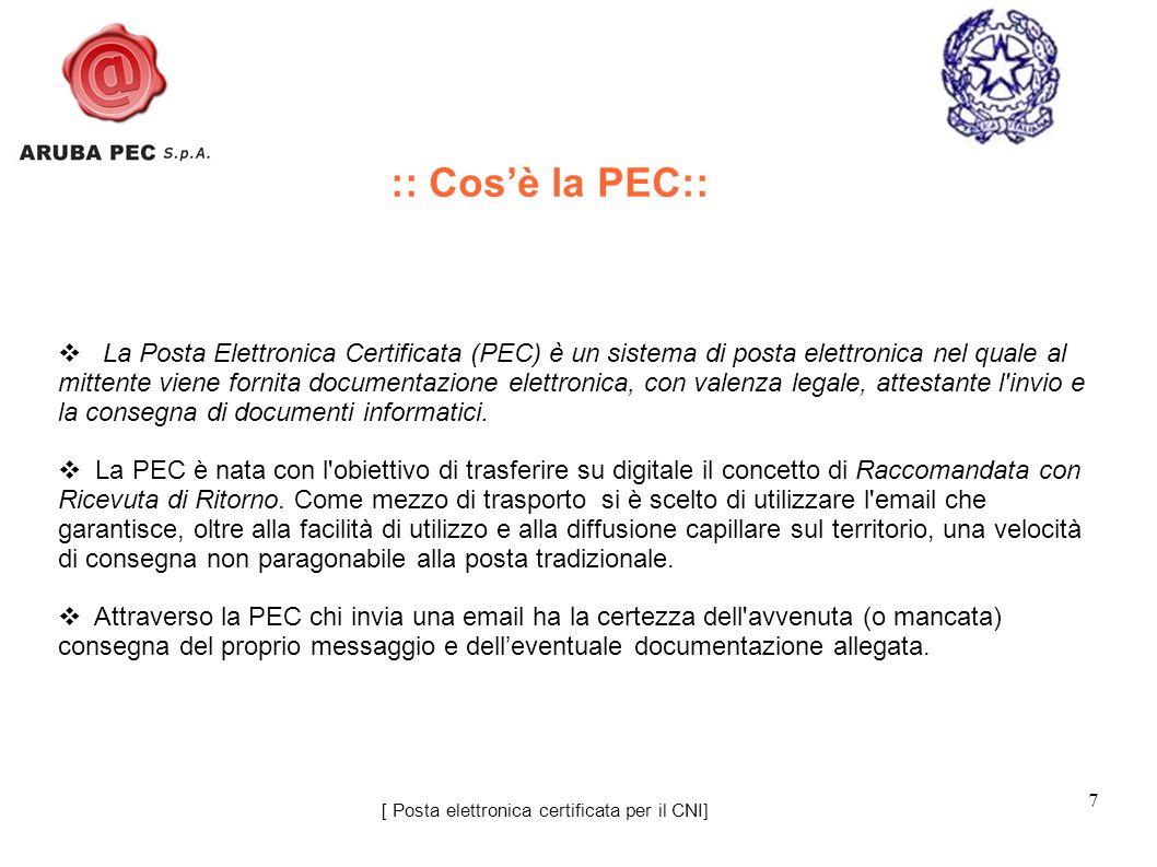 7 La Posta Elettronica Certificata (PEC) è un sistema di posta elettronica nel quale al mittente viene fornita documentazione elettronica, con valenza