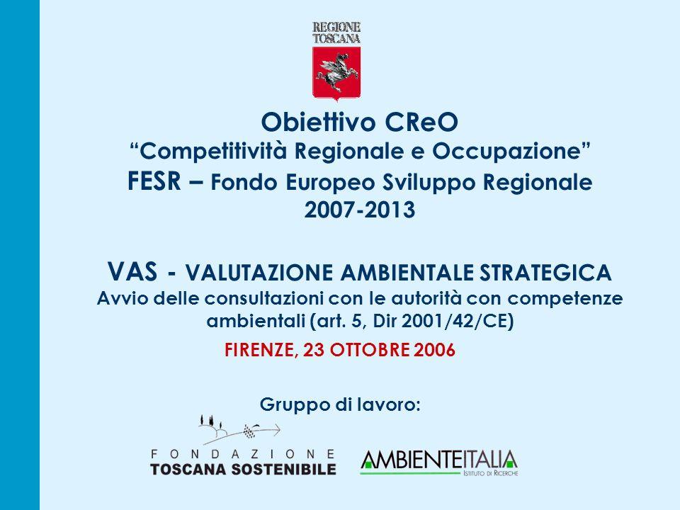 Obiettivo CReO Competitività Regionale e Occupazione FESR – Fondo Europeo Sviluppo Regionale 2007-2013 VAS - VALUTAZIONE AMBIENTALE STRATEGICA Avvio delle consultazioni con le autorità con competenze ambientali (art.