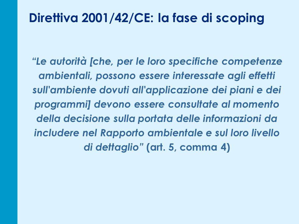 Direttiva 2001/42/CE: la fase di scoping Le autorità [che, per le loro specifiche competenze ambientali, possono essere interessate agli effetti sull'