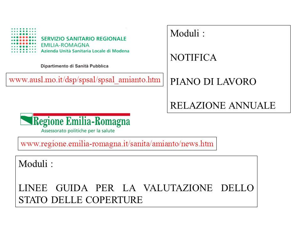 www.ausl.mo.it/dsp/spsal/spsal_amianto.htm Moduli : NOTIFICA PIANO DI LAVORO RELAZIONE ANNUALE Moduli : LINEE GUIDA PER LA VALUTAZIONE DELLO STATO DEL