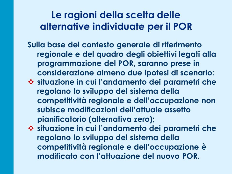 Le ragioni della scelta delle alternative individuate per il POR Sulla base del contesto generale di riferimento regionale e del quadro degli obiettiv