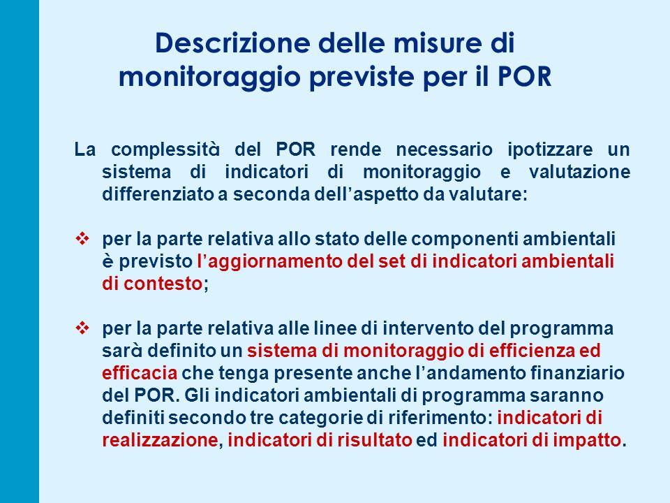 Descrizione delle misure di monitoraggio previste per il POR La complessit à del POR rende necessario ipotizzare un sistema di indicatori di monitorag